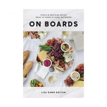 On Boards: Simple and Inspiring Recipe Ideas to Share at Every Gathering cookbook